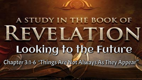 "Rev. 3:1-6 ""Things are not always as they appear"""