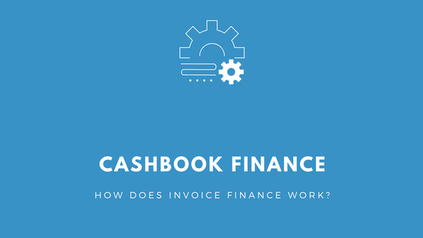 Cashbook Finance - How Does Invoice Finance Work?