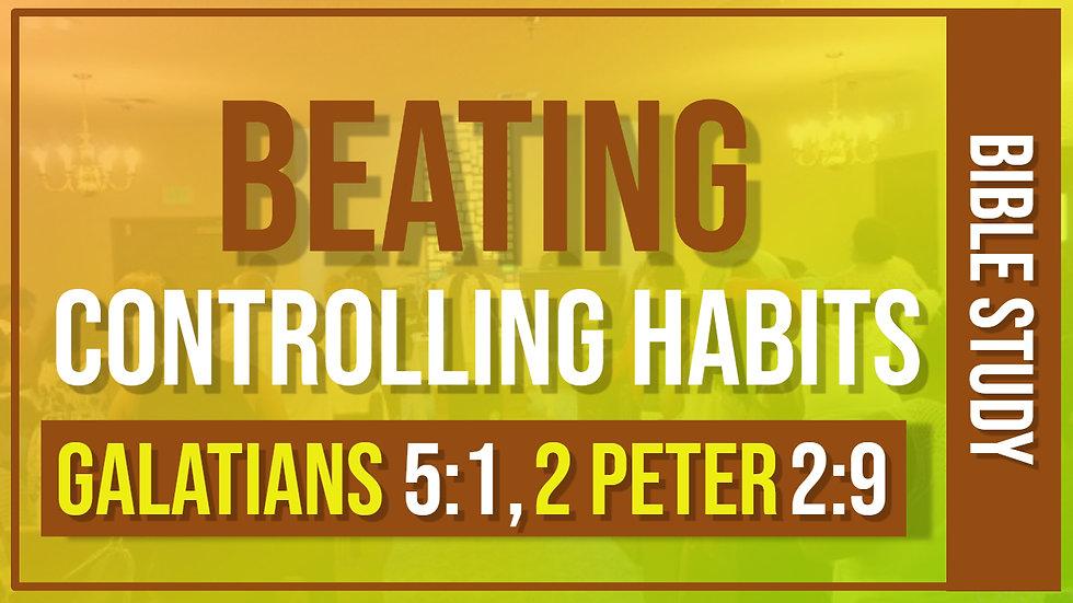 """Beating Controlling Habits"" Galatians 5:1, 2 Peter 2:9"