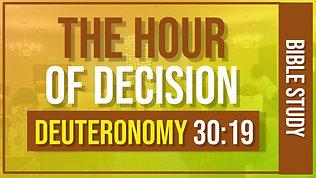 """The Hour Of Decision"" Deuteronomy 30:19"