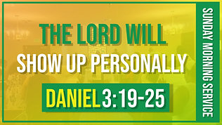"""""""The Lord Will Show Up Personally"""" Daniel 3:19-25"""
