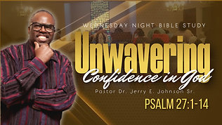 """Unwavering Confidence in God"" Psalm 27:1-14"
