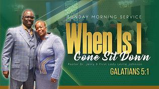"""When Is I Gone Sit Down"" Galatians 5:1"