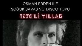 Osman Erden ile Soğuk Savaş ve Disco Topu 70s_Bölüm 1