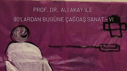 Prof. Dr. Ali Akay ile Çağdaş Sanat 6
