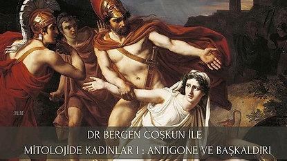 Dr. Bergen Coşkun ile Mitolojide Kadınlar: Antigone ve Başkaldırı