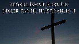 Tugrul Ismail Kurt ile Dinler Tarihi 8_ Hristiyanlık 2