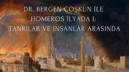 Dr. Bergen Coşkun ile Homeros İlyada 1: Tanrılar ve İnsanlar Arasında