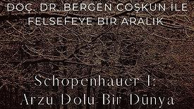 Doç. Dr. Bergen Coşkun ile Schopenhauer 1: Arzu Dolu Bir Dünya