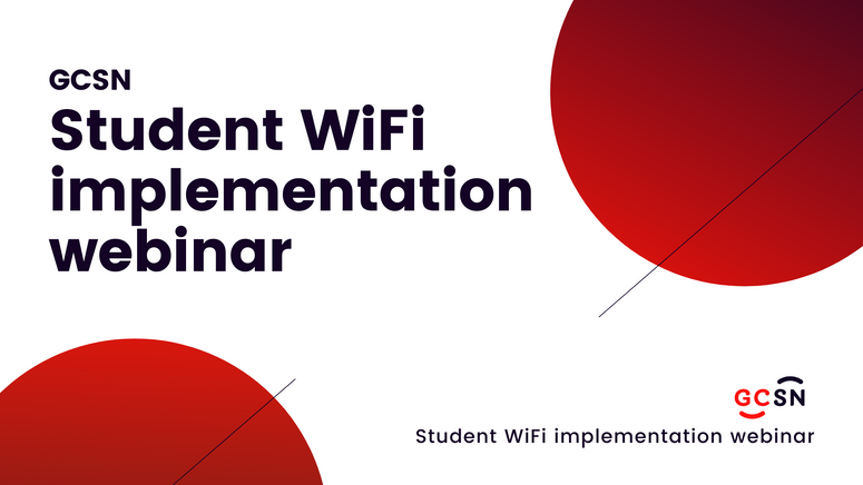 GCSN Student WiFi implementation webinar