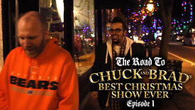 The Road to Chuck and Brad's Best Christmas Show Ever - Episode 1
