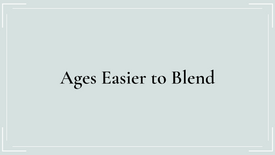 Ages Easier to Blend