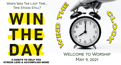 """""""Win the Day: Wind the Clock"""" Worship for May 9, 2021"""