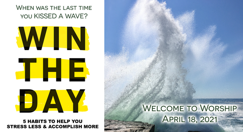 """""""Win the Day: Kiss the Wave"""" Worship for April 25, 2021"""