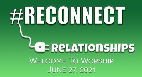 Reconnecting Relationships: Worship For June 27, 2021