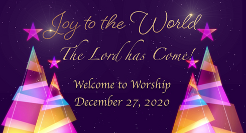 """Joy to the World, The Lord Has Come,"" Worship for December 27, 2020"