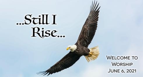 Still I Rise: Worship for June 6, 2021