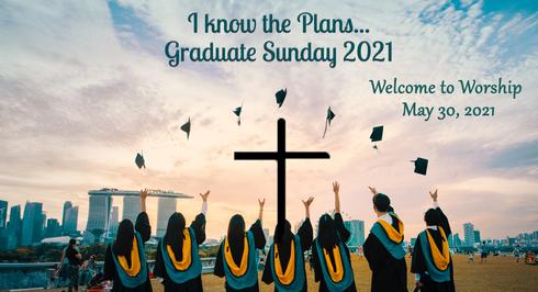 Graduation Sunday: Worship for May 30, 2021