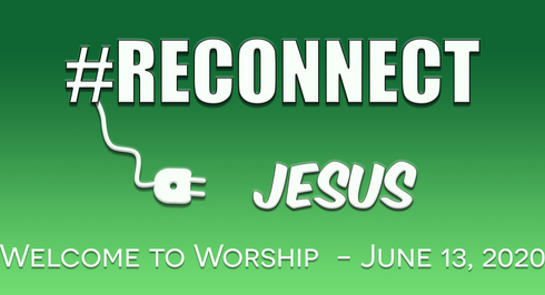 Reconnect: Jesus, Church, Relationships: Worship for June 13, 2021