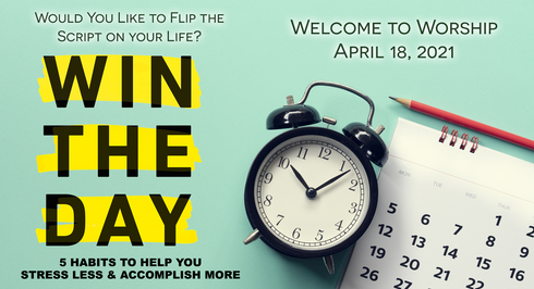 """""""Win the Day: Flip the Script"""" Worship for April 18, 2021"""
