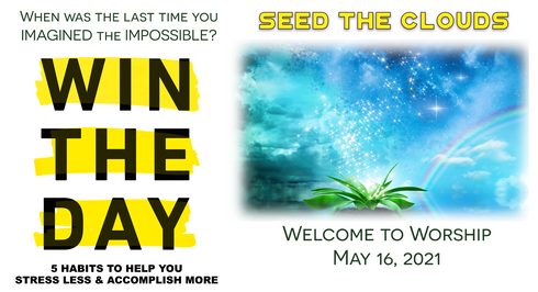 """""""Win the Day: Seed the Clouds"""" Worship for May 16, 2021"""