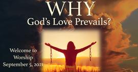 """September 5, 2021 Worship: """"Why God's Love Prevails?"""""""