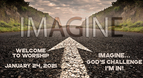 """Imagine: God's Challenge"" Worship for January 24, 2021"