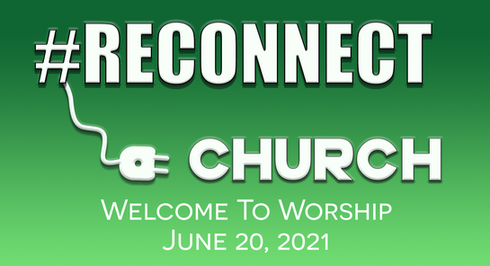 Reconnecting with Church: Worship for June 20, 2021