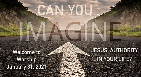 """""""Imagine: Submitting Yourself to the Authority of Jesus"""" Worship for January 31, 2021"""