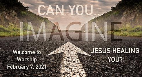 """Imagine: Jesus Healing You"" Worship for February 7, 2021"