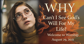 """August 29, 2021 Worship: """"Why Can't I See God's Will for My Life?"""""""