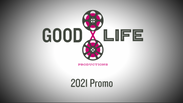 Good Life Productions 2021 Promo
