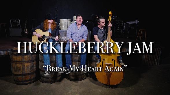 Huckleberry Jam - Break My Heart Again OFFICIAL VIDEO