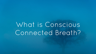What is Conscious Connected Breath?