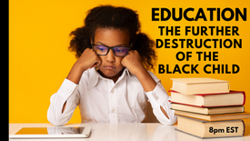 Education, the further destruction of the  black child