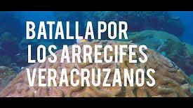 La Batalla por los Arrecifes Veracruzanos. Veracruz.
