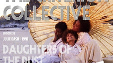 The Criterion Collective Episode 38 - Daughters of the Dust