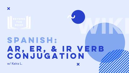 AR, ER, & IR Verb Conjugations with Keira