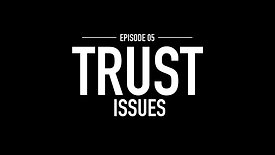 INTRO TITLE - EPISODE 5- TRUST ISSUES -
