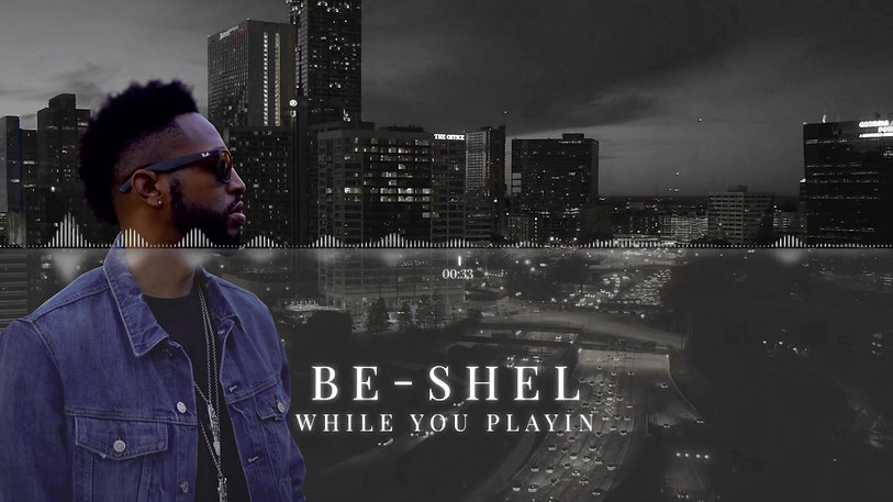 BE SHEL - While You Playin Visual