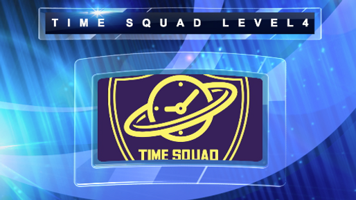 TIME SQUAD LEVEL  4 INTRODUCTION