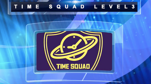 TIME SQUAD LEVEL  3 INTRODUCTION
