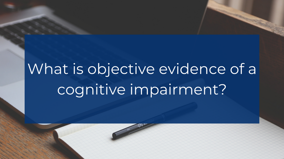What is objective evidence of a cognitive impairment?