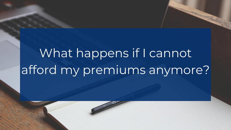 What happens if I cannot afford my premiums anymore?