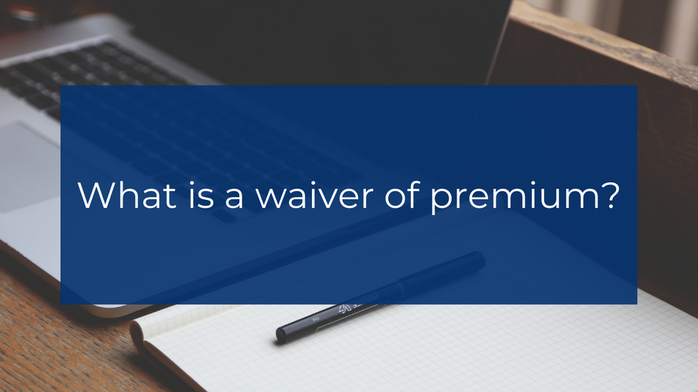What is a waiver of premium?