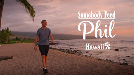 Somebody Feed Phil- Hawaii