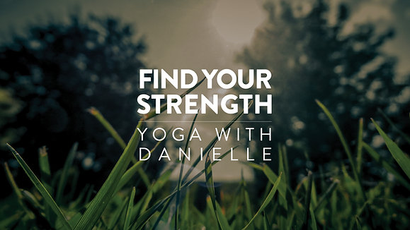 Find Your Strength: Yoga with Danielle