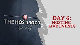 DAY 6: LIVE EVENT HOSTING