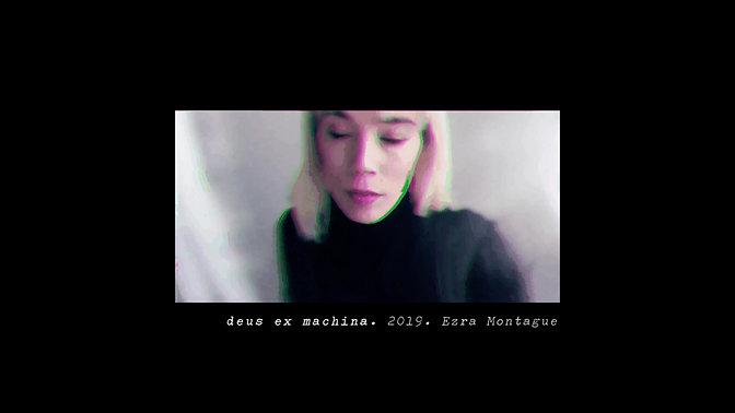 deus ex machina. 2019. Ezra Montague