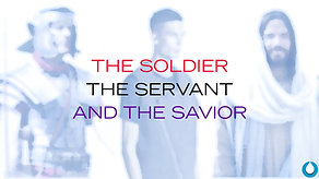 The Servant, the Solider and the Savior | Pastor Chris Gioello